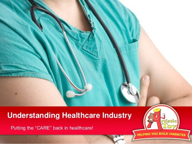 """Understanding Healthcare Industry Putting the """"CARE"""" back in healthcare!"""