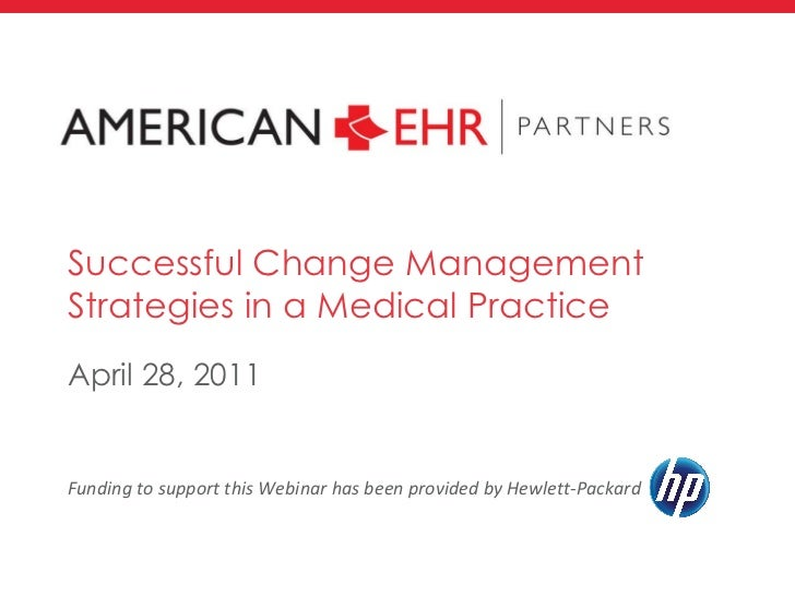 Successful Change Management Strategies in a Medical Practice <ul><li>April 28, 2011 </li></ul>Funding to support this Web...