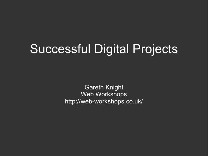 Successful Digital Projects Gareth Knight Web Workshops http://web-workshops.co.uk/