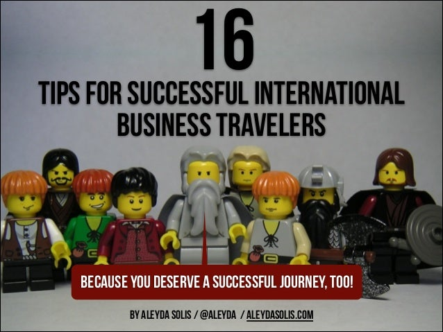 16  tips for SUCCESSFUL INTERNATIONAL business travelers  because you DESERVE A SUCCESSFUL JOURNEY, TOO! BY ALEYDA SOLIS ...