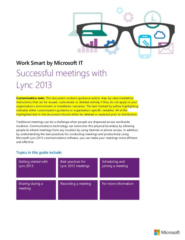 Work Smart by Microsoft IT Successful meetings with Lync 2013 Customization note: This document contains guidance and/or s...