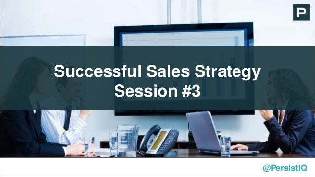 Successful Sales Strategy Session #3 @PersistIQ