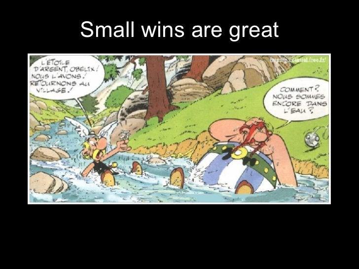 <ul><li>Small wins are great </li></ul>