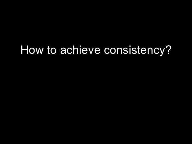 <ul><li>How to achieve consistency? </li></ul>