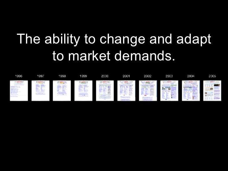 <ul><li>The ability to change and adapt to market demands. </li></ul>