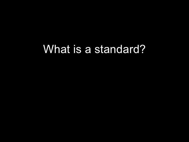 <ul><li>What is a standard? </li></ul>