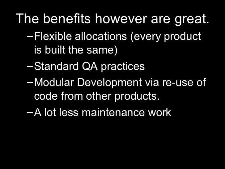<ul><li>The benefits however are great. </li></ul><ul><ul><li>Flexible allocations (every product is built the same) </li>...