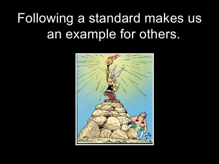 <ul><li>Following a standard makes us an example for others. </li></ul>