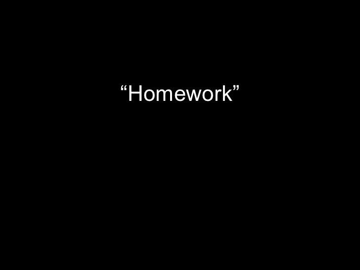 """<ul><li>"""" Homework"""" </li></ul>"""