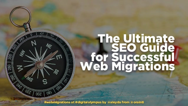 #webmigrations at #digitalolympus by @aleyda from @orainti The Ultimate SEO Guide 
