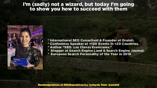 #webmigrations at #EUSearchCon by @aleyda from @orainti I'm (sadly) not a wizard, but today I'm going  to show you how to...