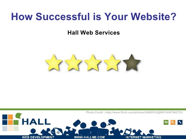 How Successful is Your Website? Hall Web Services Photo Credit - http://www.flickr.com/photos/24992516@N07/4347962723/