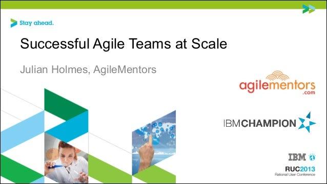 Successful Agile Teams at Scale Julian Holmes, AgileMentors