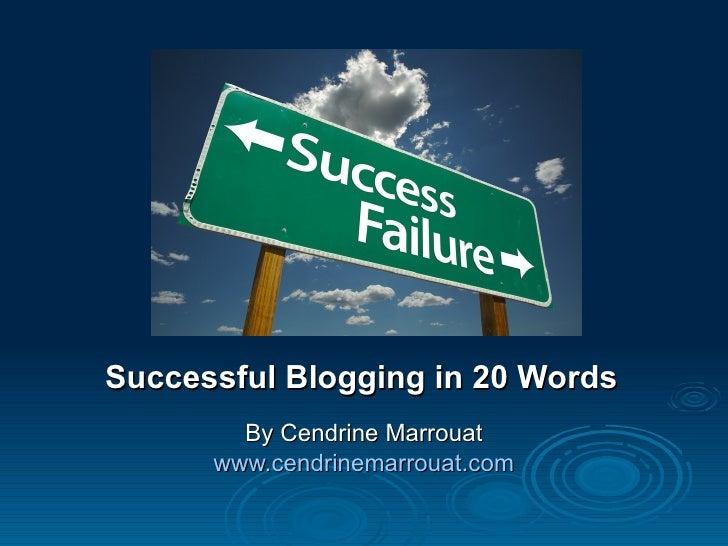 Successful Blogging in 20 Words        By Cendrine Marrouat      www.cendrinemarrouat.com