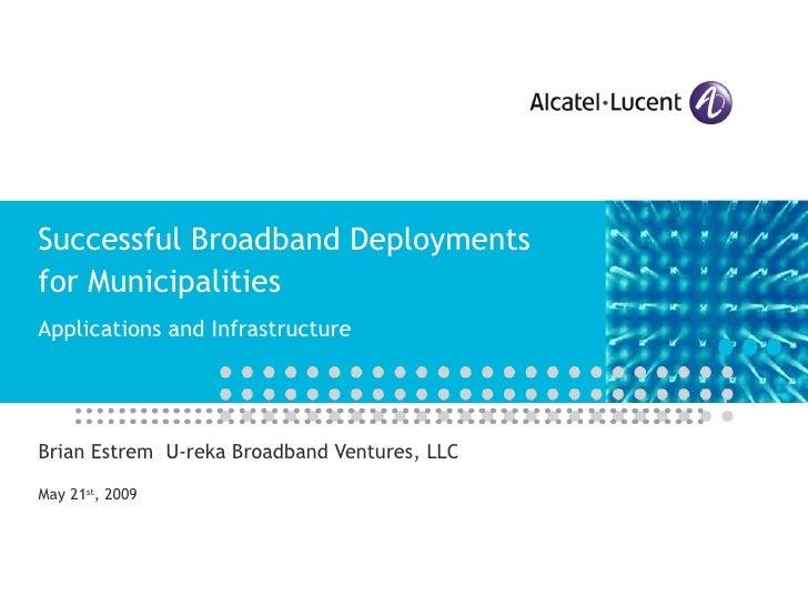 Successful Broadband Deployments for Municipalities Applications and Infrastructure Brian Estrem  U-reka Broadband Venture...