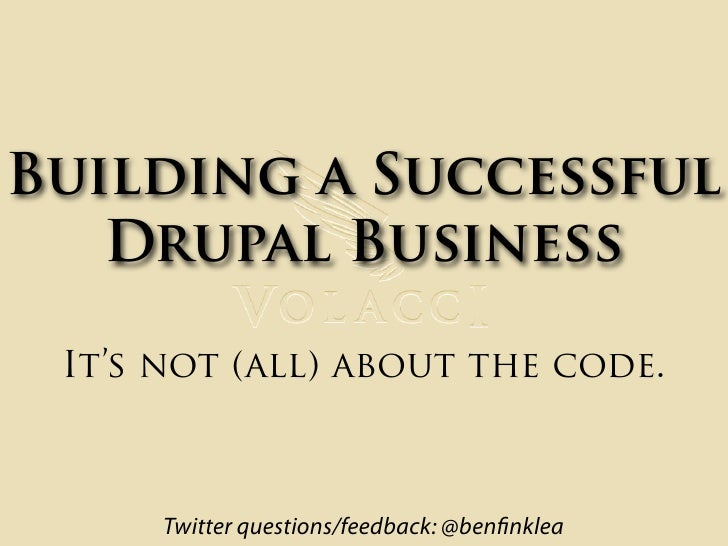 Building a Successful    Drupal Business   It's not (all) about the code.          Twitter questions/feedback: @ben nklea