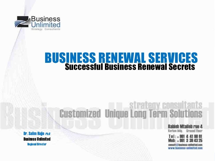 BUSINESS RENEWAL SERVICES Dr. Salim Hajje  Ph.D. Business Unlimited Regional Director Successful Business Renewal Secrets