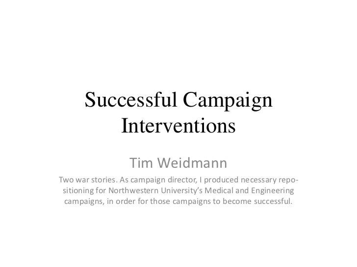 Successful Campaign         Interventions                   Tim WeidmannTwo war stories. As campaign director, I produced ...
