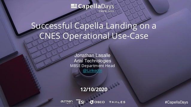 12/10/2020 Successful Capella Landing on a CNES Operational Use-Case #CapellaDays Jonathan Lasalle Artal Technologies MBSE...