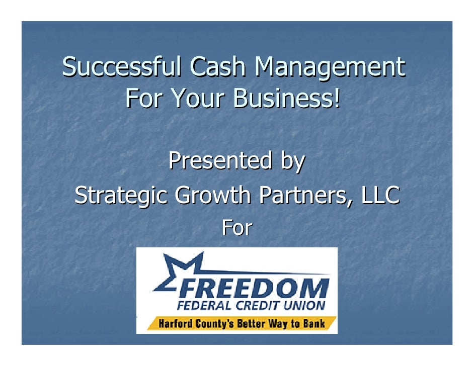 Successful Cash Management      For Your Business!           Presented by Strategic Growth Partners, LLC              For