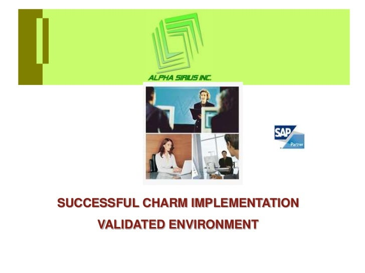 SUCCESSFUL CHARM IMPLEMENTATION     VALIDATED ENVIRONMENT