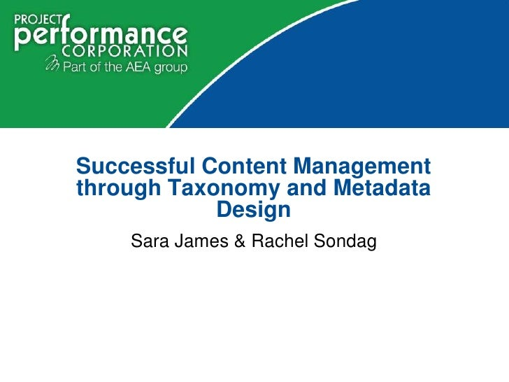 Sara James & Rachel Sondag<br />Successful Content Management through Taxonomy and Metadata Design<br />