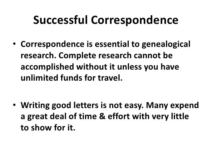 Successful Correspondence• Correspondence is essential to genealogical  research. Complete research cannot be  accomplishe...