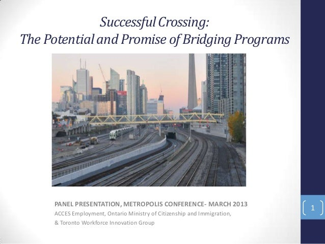 Successful Crossing:The Potential and Promise of Bridging Programs     PANEL PRESENTATION, METROPOLIS CONFERENCE- MARCH 20...