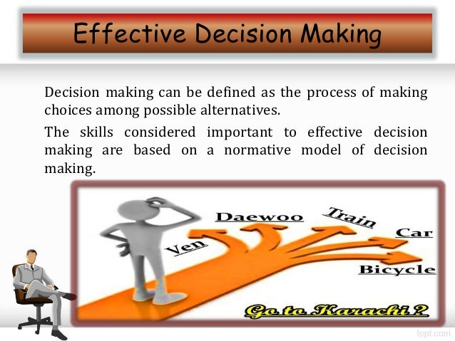 effective decision making What is an effective decision maker decision making and problem solving has no prerequisites course overview decision making and problem solving page 3.