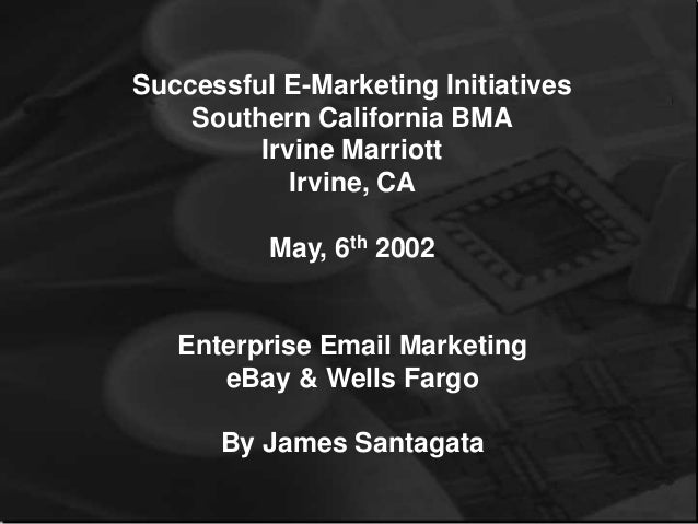 Successful E-Marketing Initiatives Southern California BMA Irvine Marriott Irvine, CA May, 6th 2002 Enterprise Email Marke...