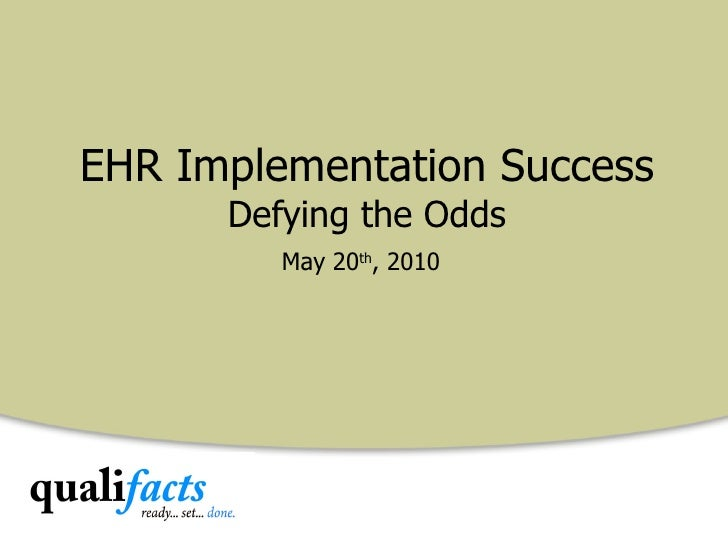 EHR Implementation Success Defying the Odds May 20 th , 2010