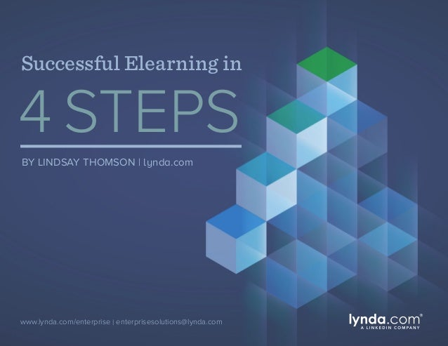 Successful Elearning in 4 STEPS BY LINDSAY THOMSON | lynda.com www.lynda.com/enterprise | enterprisesolutions@lynda.com