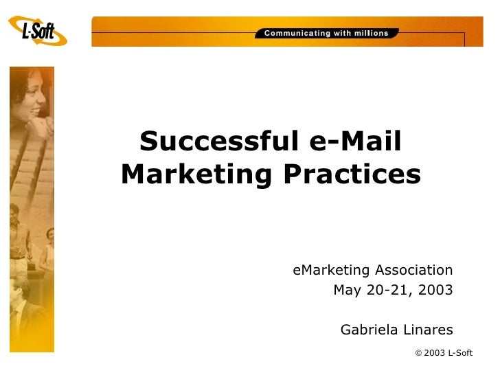 Successful e-Mail Marketing Practices             eMarketing Association                May 20-21, 2003                  G...