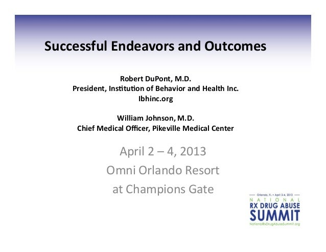 Successful	  Endeavors	  and	  Outcomes	                        Robert	  DuPont,	  M.D.	       President,	  Ins<tu<on	  of...