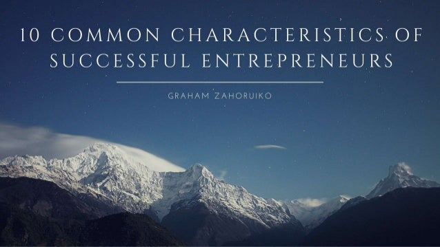 10 Common Characteristics Of Successful Entrepreneurs