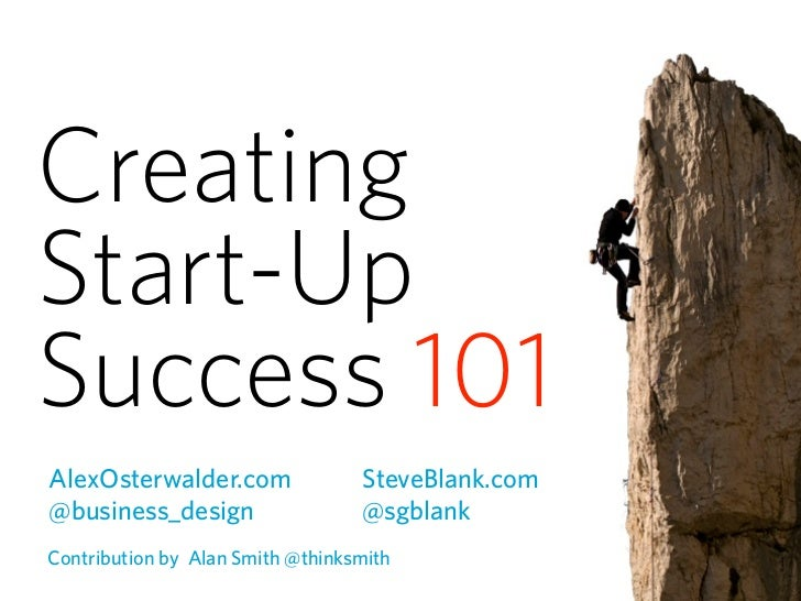 Creating Start-Up Success 101 AlexOsterwalder.com               SteveBlank.com @business_design                  @sgblank ...