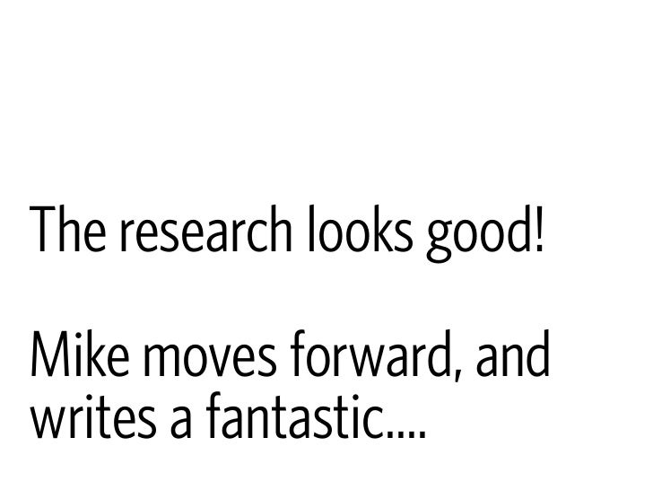 The research looks good! Mike moves forward, and writes a fantastic....