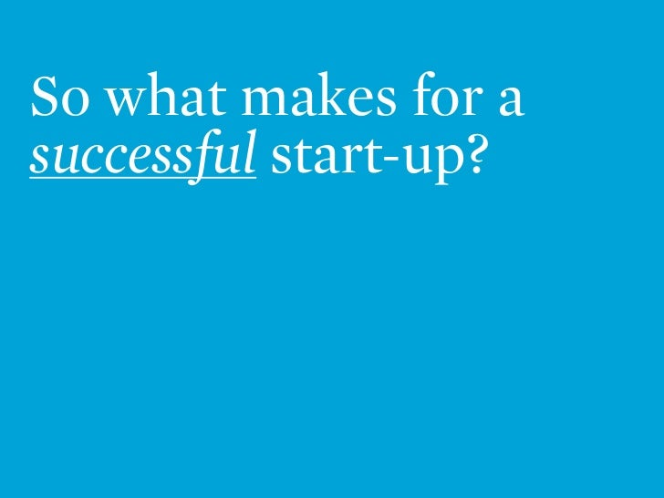 So what makes for a successful start-up?