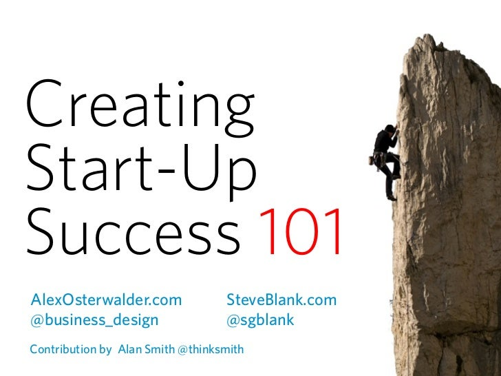 CreatingStart-UpSuccess 101AlexOsterwalder.com               SteveBlank.com@business_design                  @sgblankContr...
