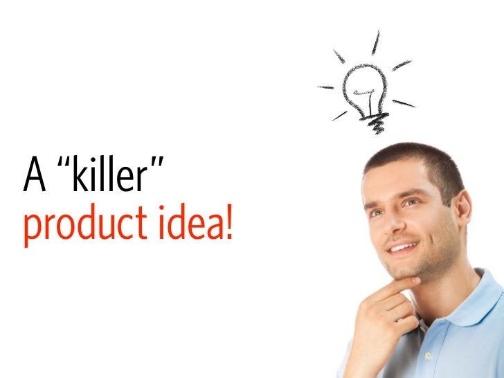 "A ""killer"" product idea!"