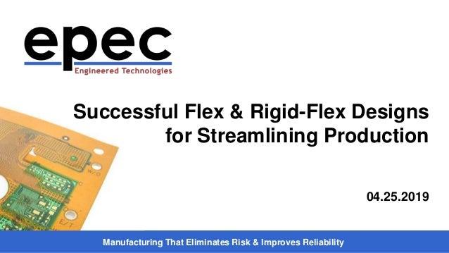 Manufacturing That Eliminates Risk & Improves Reliability Successful Flex & Rigid-Flex Designs for Streamlining Production...