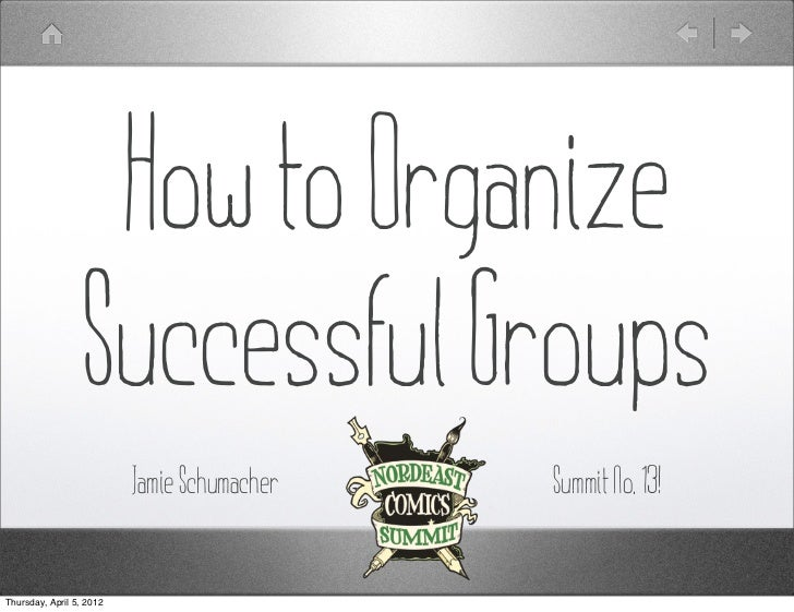 How to Organize                  Successful Groups                          Jamie Schumacher   Summit No. 13!Thursday, Apr...