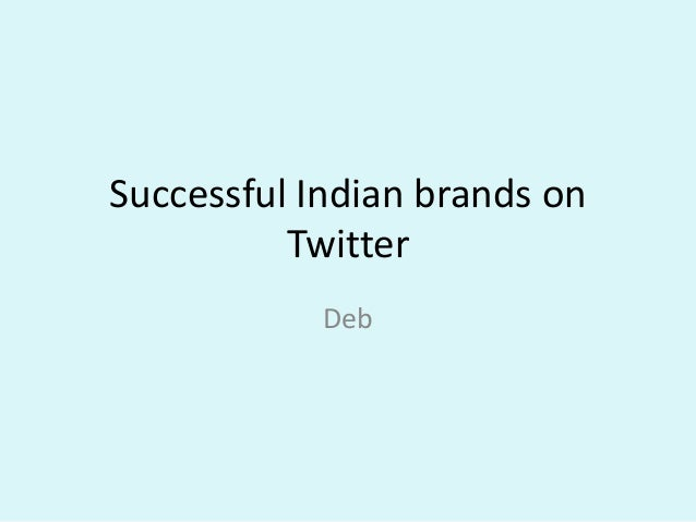 Successful Indian brands on          Twitter            Deb