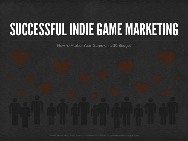 SUCCESSFUL INDIE GAME MARKETING How to Market Your Game on a $0 Budget  © Indie Game Girl | Build Adoring Fanbases with Ma...