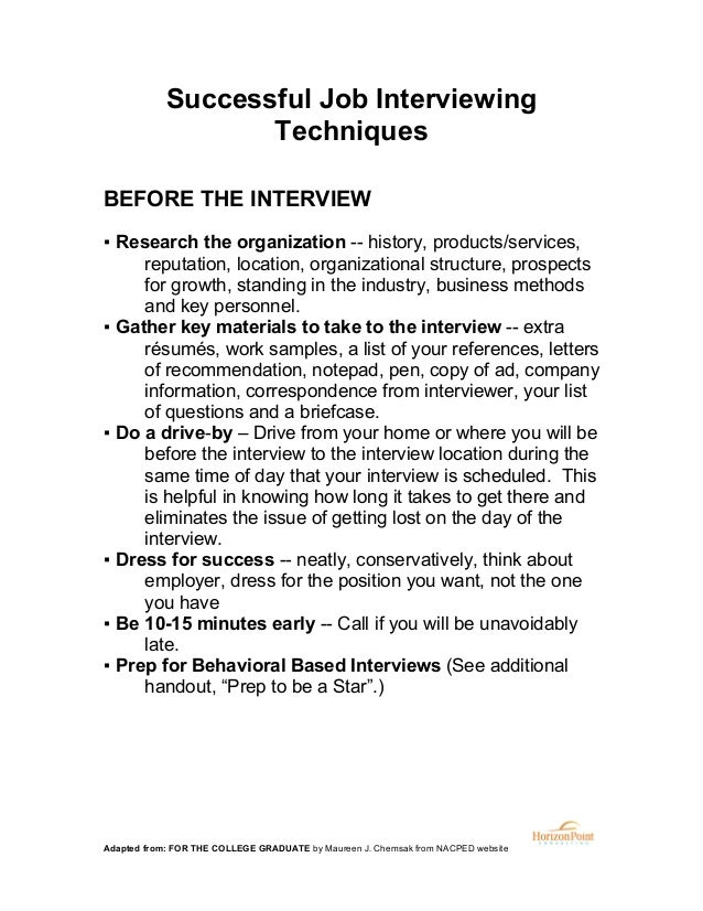 Successful Job Interviewing Techniques BEFORE THE INTERVIEW ▪ Research the organization -- history, products/services, rep...