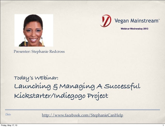 DateToday's WEbinar:Launching & Managing A SuccessfulKickstarter/Indiegogo Projecthttp://www.facebook.com/StephanieCanHelp...