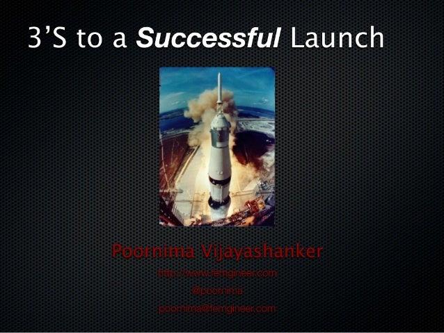 3 S's to a Successful Launch - Poornima Vijayashanker