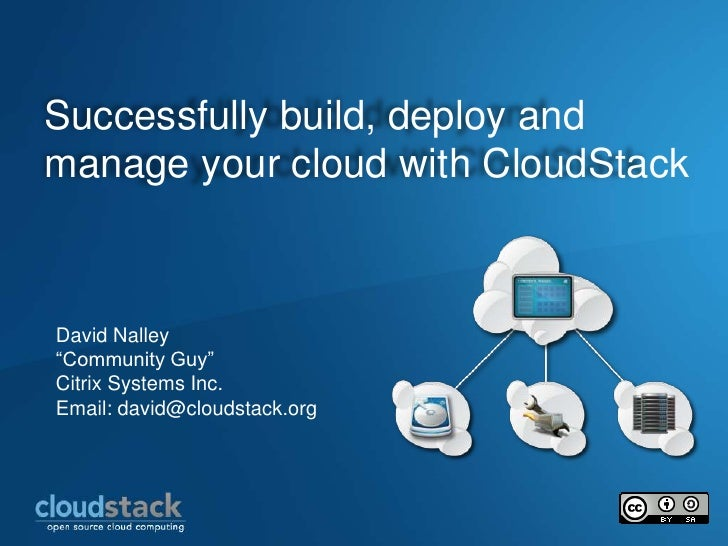 """Successfully build, deploy and manage your cloud with CloudStack<br />David Nalley<br />""""Community Guy""""<br />Citrix System..."""