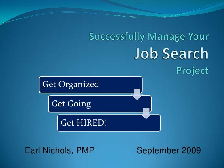 Successfully Manage YourJob SearchProject<br />Earl Nichols, PMP		September 2009<br />