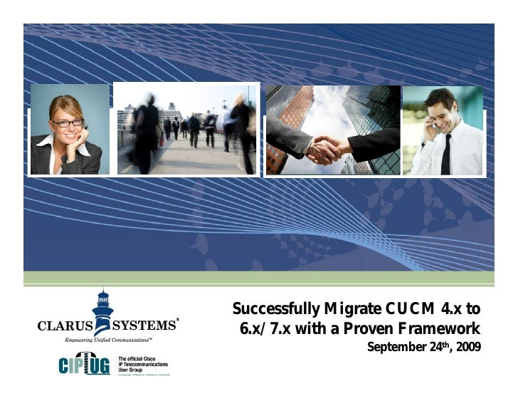 Successfully Migrate CUCM 4.x to  6.x/7.x with a Proven Framework                  September 24th, 2009